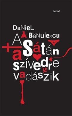 Daniel Banulescu - A Sátán a szívedre vadászik