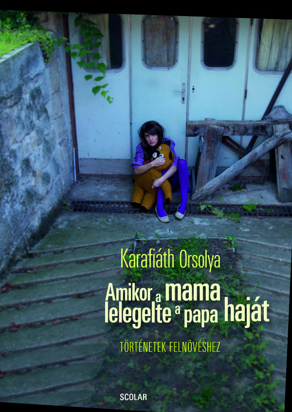 Karafiáth Orsolya - Amikor a mama lelegelte a papa haját