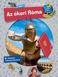 Dela Kienle - Az ókori Róma - Mit? Miért? Hogyan? Profi Tudás