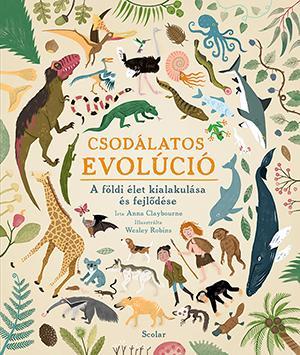 Anna Claybourne - Csodálatos evolúció - A földi élet kialakulása és fejlődése