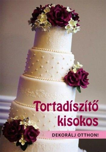 Lőrincz Tímea - Tortadíszítő kisokos