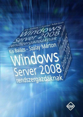 Kis Balázs - Windows Server 2008 rendszergazdáknak