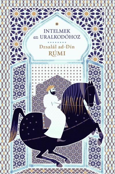 Dzsalál ad-Dín Rúmi - Intelmek az uralkodóhoz