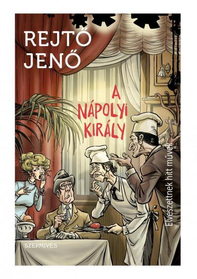 Rejtő Jenő - A nápolyi király - Elveszettnek hitt művek