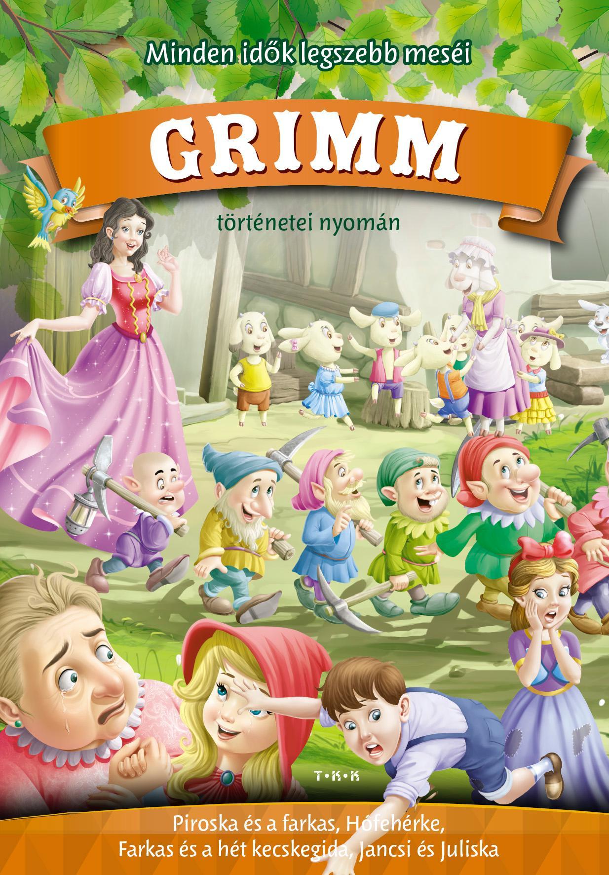 Wilhelm Carl Grimm  - Jacob Grimm - Minden idők legszebb meséi Grimm történetei nyomán - Piroska és a farkas, Hófehérke, Farkas és a hét kecskegida, Jancsi és Juliska