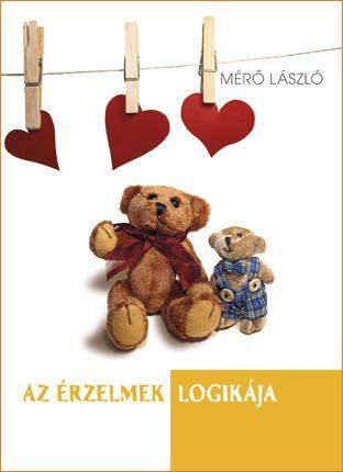 Mérő László - Az érzelmek logikája