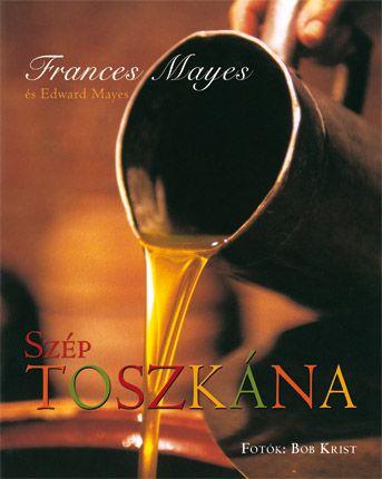 Frances Mayes - Szép Toszkána