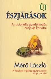Mérő László - Új észjárások - A racionális gondolkodás ereje és korlátai