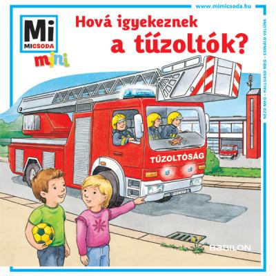 Tatjana Marti - Hová igyekeznek a tűzoltók? - Mi MICSODA mini füzet