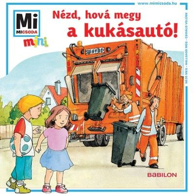 Monika Ehrenreich - Nézd, hová megy a kukásautó! - Mi micsoda mini
