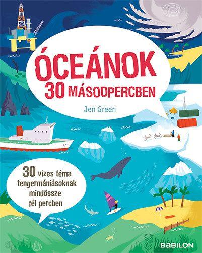 Jen Green - Óceánok 30 másodpercben - 30 vizes téma tengermániásoknak mindössze fél percben
