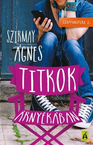 Szirmay Ágnes - Titkok árnyékában - Szappanopera 2.