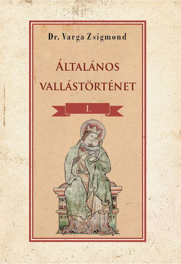 Dr Varga Zsigmond - Általános vallástörténet I. kötet