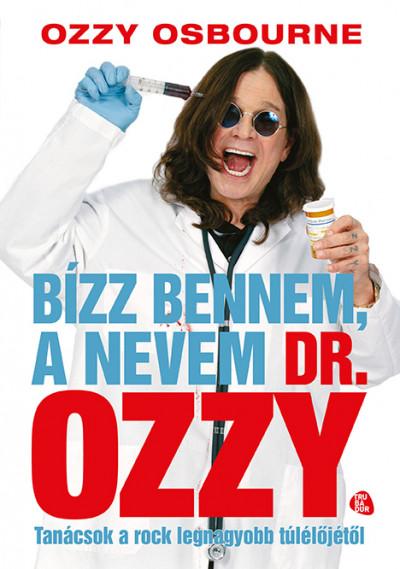 Chris Ayres - Bízz bennem, a nevem dr. Ozzy - Tanácsok a rock legnagyobb túlélőjétől