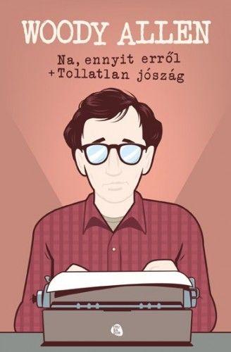 Woody Allen - Na, ennyit erről + Tollatlan jószág