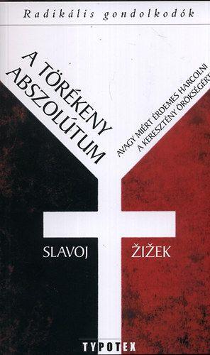 Slavoj Zizek - A törékeny abszolútum