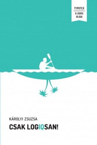Károlyi Zsuzsa - Csak logIQsan! - Játékos logikai feladványok minden korosztálynak