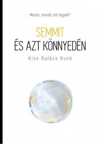 Kiss Balázs Kunó - Mester, mondd, mit tegyek? – Semmit és azt könnyedén