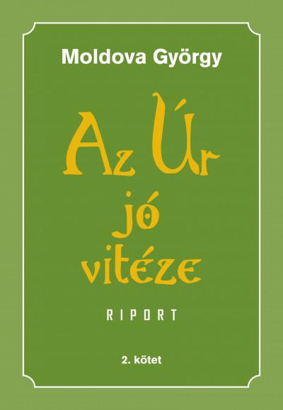 Moldova György - Az Úr jó vitéze - 2. kötet - Riport