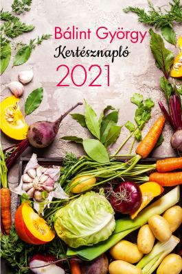Bálint György - Kertésznapló 2021