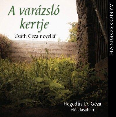 Csáth Géza - A varázsló kertje - Csáth Géza novellái - Hangoskönyv