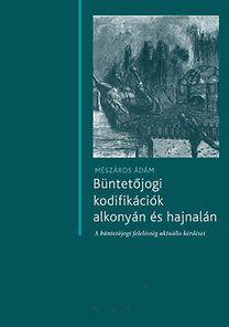 Mészáros Ádám - Büntetőjogi kodifikációk alkonyán és hajnalán
