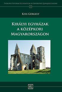 Kiss Gergely  - Királyi egyházak a középkori Magyarországon