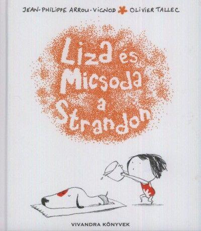 Jean-Philippe Arrou-Vignod-Olivier Tallec - Liza és Micsoda a Strandon