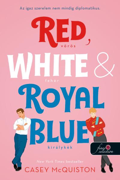 Casey McQuiston - Red, White, & Royal Blue - Vörös, fehér és királykék