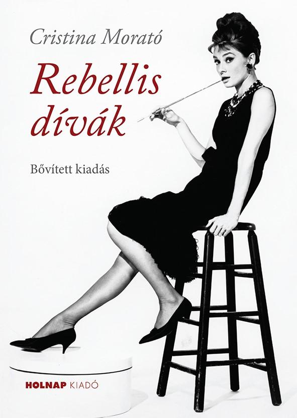Cristina Morató - Rebellis dívák (bővített kiadás)