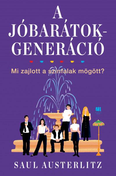 Saul Austerlitz - A Jóbarátok-generáció - Mi zajlott a színfalak mögött?
