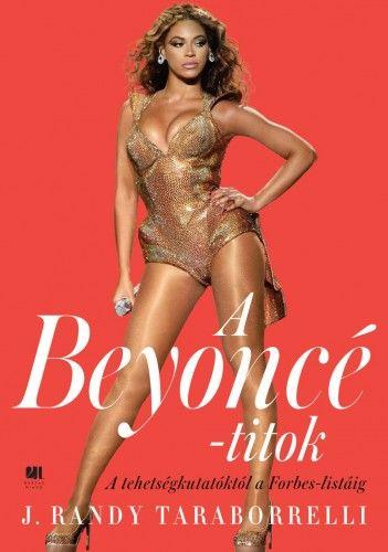 J. Randy Taraborrelli - A Beyoncé - titok - A tehetségkutatóktól a Forbes listáig