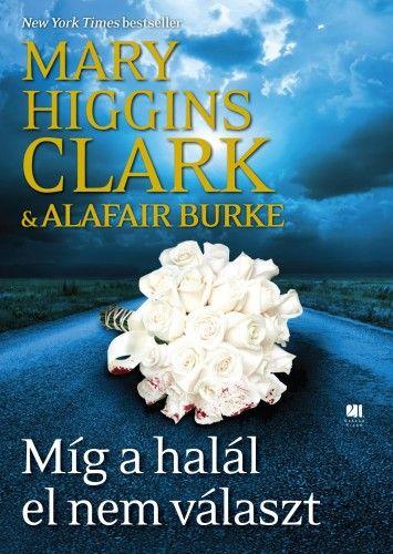 Mary Higgins Clark - Míg a halál el nem választ