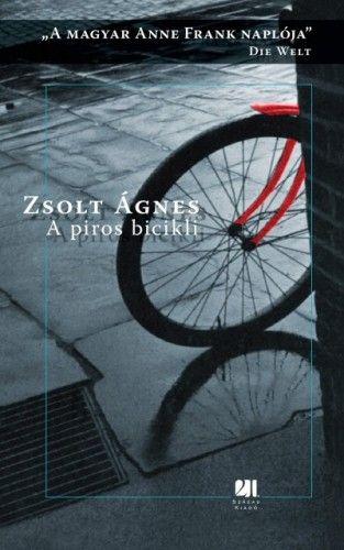Zsolt Ágnes - A piros bicikli - A magyar Anne Frank naplója