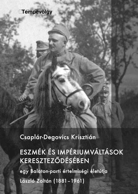 Csaplár-Degovics Krisztián - Eszmék és impériumváltások kereszteződésében