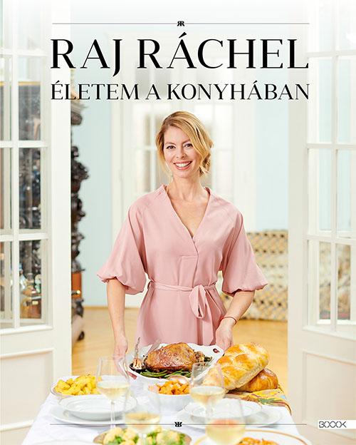 Raj Ráhel - Életem a konyhában