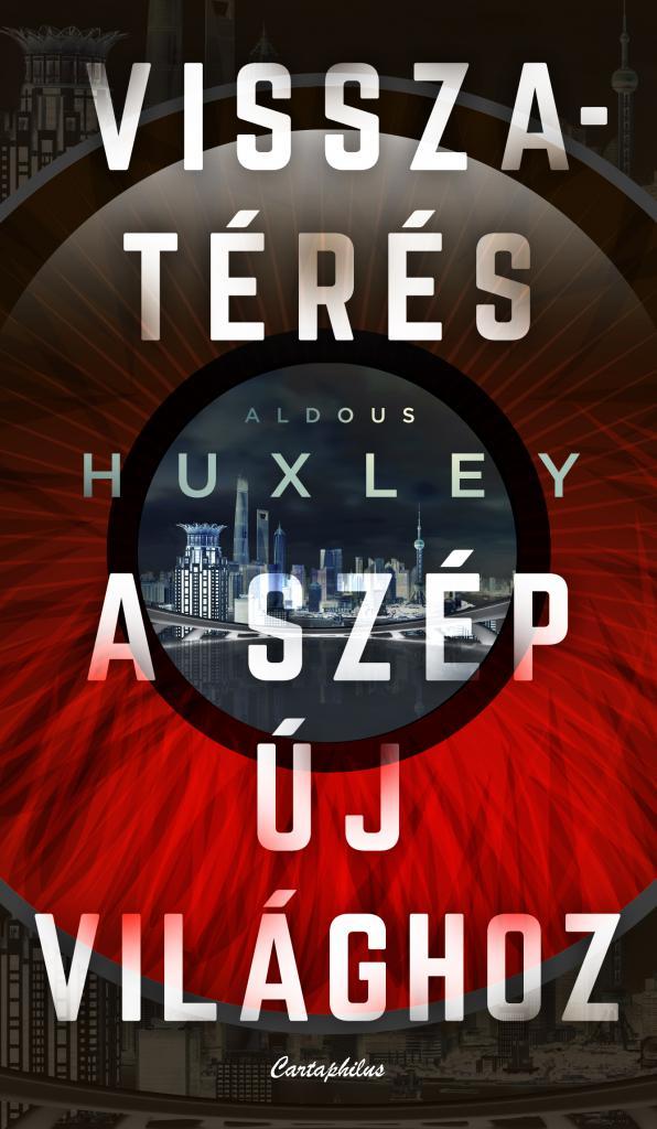 Aldous Huxley - Visszatérés a szép új világhoz