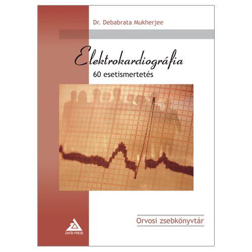 Dr. Debabrata Mukherjee - Elektrokardiográfia - 60 esetismertetés