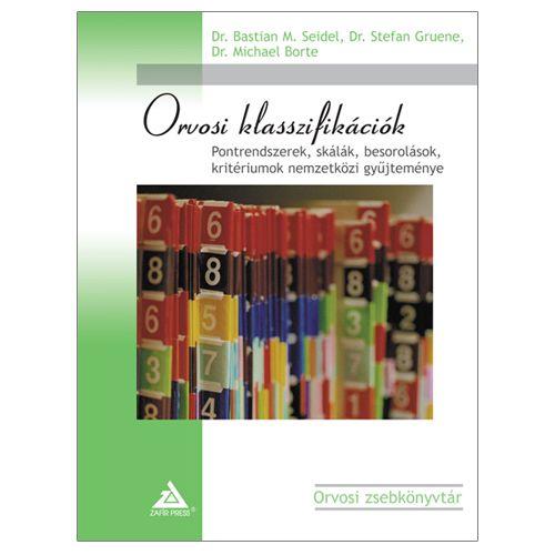 Dr. Bastian M. Seidel - Orvosi klasszifikációk – Pontrendszerek, skálák, besorolások, kritériumok nemzetközi gyűjteménye