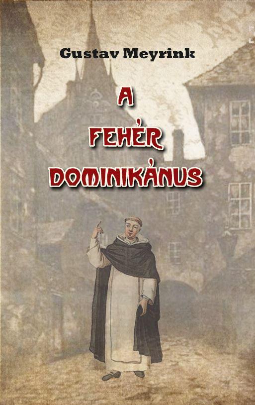 Gustav Meyrink - A fehér dominikánus