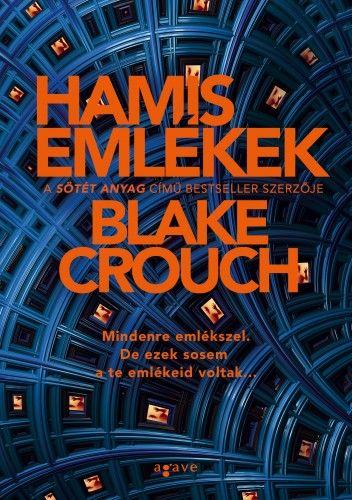 Blake Crouch - Hamis emlékek
