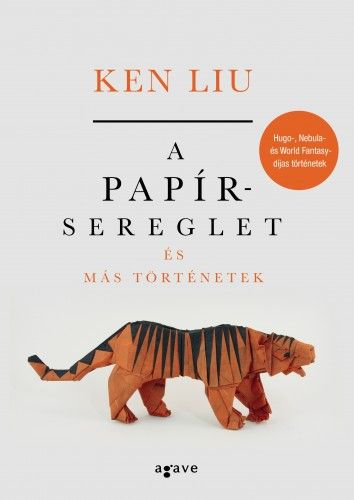 Ken Liu - A papírsereglet és más történetek