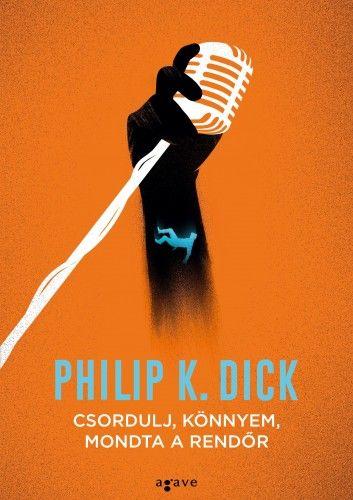 Philip K. Dick - Csordulj, könnyem, mondta a rendőr