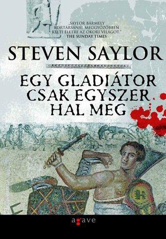 Steven Saylor - Egy gladiátor csak egyszer hal meg