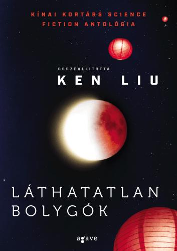 Ken Liu - Láthatatlan bolygók