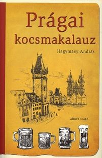 Hagymásy András - Prágai kocsmakalauz - Kocsmográfiai tanulmányok Hagymásy András tollából