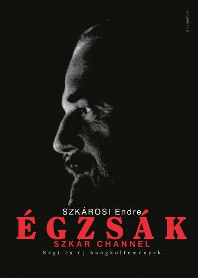 Szkárosi Endre - Égzsák - Szkár Channel - Régi és új hangköltemények - 2 CD melléklettel