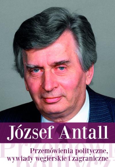 Antall József - Przemówienia polityczne, wywiady wegierskie i zagraniczne - Wybór tekstów