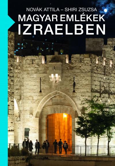 NOVÁK ATTILA - Magyar emlékek Izraelben