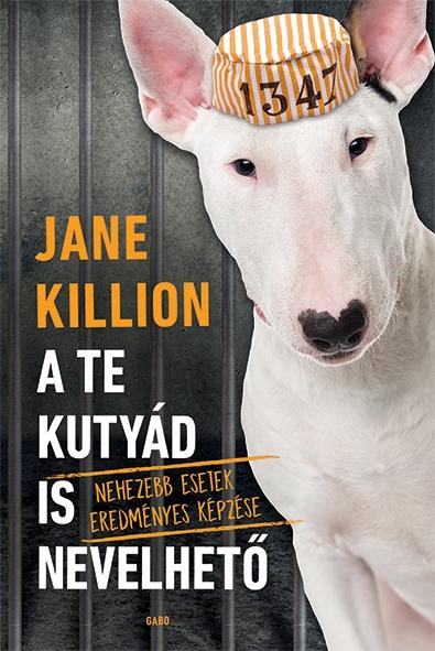 Jane Killion - A te kutyád is nevelhető